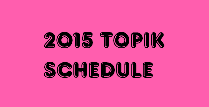 2015 TOPIK SCHEDULE